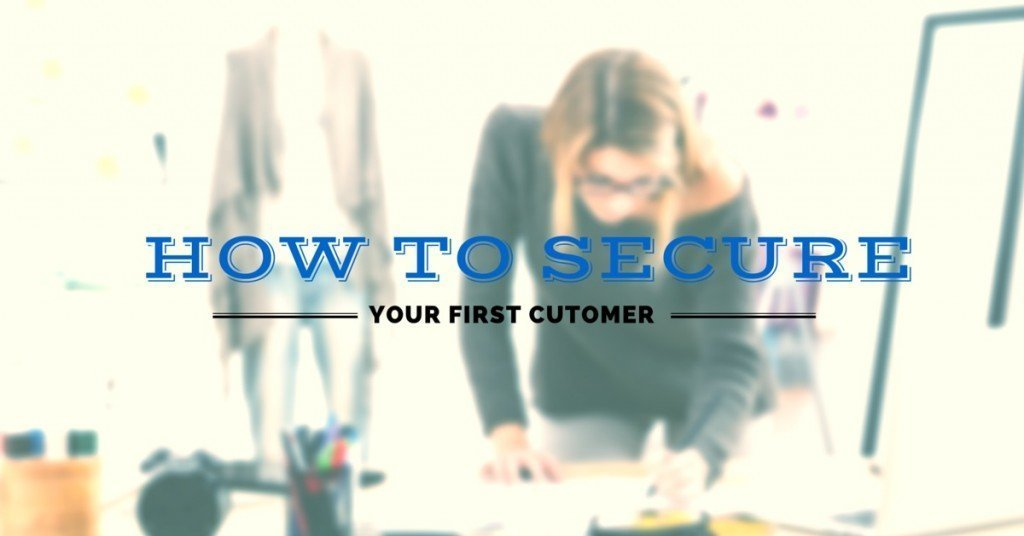 how to secure your first customer